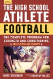 The High School Athlete: Football: The Complete Program for Strength and Conditioning - For Players and Coaches, Volkmar, Michael