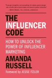 The Influencer Code: How to Unlock the Power of Influencer Marketing, Russell, Amanda