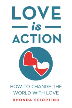 Love is Action: How to Change the World with Love, Sciortino, Rhonda