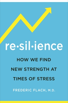 Resilience: How We Find New Strength At Times of Stress, Flach, Frederic