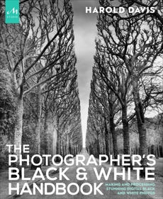 The Photographer's Black and White Handbook: Making and Processing Stunning Digital Black and White Photos, Davis, Phyllis & Davis, Harold