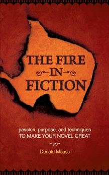 The Fire in Fiction: Passion, Purpose and Techniques to Make Your Novel Great, Maass, Donald