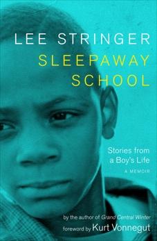 Sleepaway School: Stories from a Boy's Life; A Memoir, Stringer, Lee