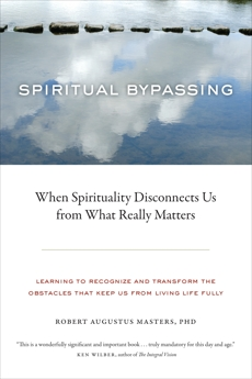 Spiritual Bypassing: When Spirituality Disconnects Us from What Really Matters, Masters, Robert Augustus