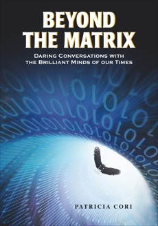 Beyond the Matrix: Daring Conversations with the Brilliant Minds of Our Times, Cori, Patricia