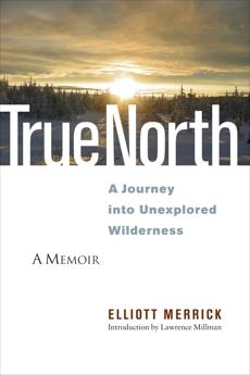 True North: A Journey into Unexplored Wilderness, Merrick, Elliott