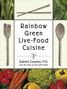Rainbow Green Live-Food Cuisine, Cousens, Gabriel