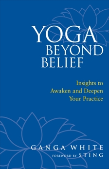 Yoga Beyond Belief: Insights to Awaken and Deepen Your Practice, White, Ganga