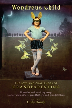 Wondrous Child: The Joys and Challenges of Grandparenting,