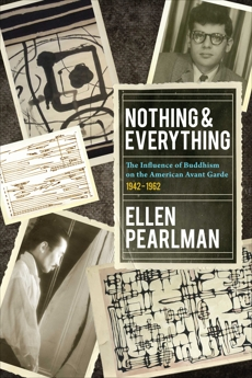 Nothing and Everything - The Influence of Buddhism on the American Avant Garde: 1942 - 1962, Pearlman, Ellen