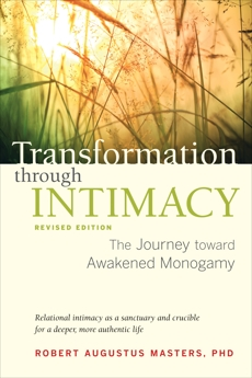 Transformation through Intimacy, Revised Edition: The Journey toward Awakened Monogamy, Masters, Robert Augustus