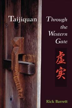 Taijiquan: Through the Western Gate, Barrett, Rick