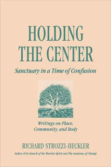Holding the Center: Sanctuary in a Time of Confusion, Strozzi-Heckler, Richard