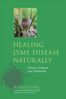 Healing Lyme Disease Naturally: History, Analysis, and Treatments, Storl, Wolf D.