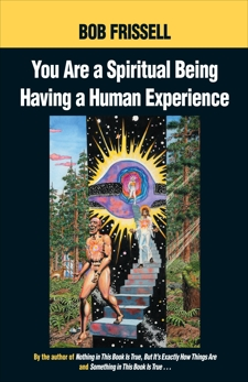 You Are a Spiritual Being Having a Human Experience, Frissell, Bob