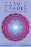 Cosmic Cradle, Revised Edition: Spiritual Dimensions of Life before Birth, Carman, Elizabeth M. & Carman, Neil J.