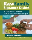 Raw Family Signature Dishes: A Step-by-Step Guide to Essential Live-Food Recipes, Boutenko, Victoria
