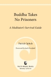 Buddha Takes No Prisoners: A Meditator's Survival Guide, Ophuls, Patrick