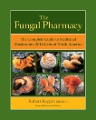 The Fungal Pharmacy: The Complete Guide to Medicinal Mushrooms and Lichens of North America, Rogers, Robert