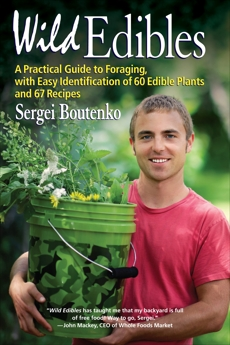 Wild Edibles: A Practical Guide to Foraging, with Easy Identification of 60 Edible Plants and 67 Recipes, Boutenko, Sergei