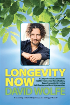 Longevity Now: A Comprehensive Approach to Healthy Hormones, Detoxification, Super Immunity, Reversing Calcification, and Total Rejuvenation, Wolfe, David