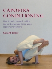 Capoeira Conditioning: How to Build Strength, Agility, and Cardiovascular Fitness Using Capoeira Movements, Taylor, Gerard
