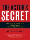 The Actor's Secret: Techniques for Transforming Habitual Patterns and Improving Performance, Polatin, Betsy
