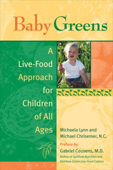 Baby Greens: A Live-Food Approach for Children of All Ages, Lynn, Michaela & Chrisemer, Michael