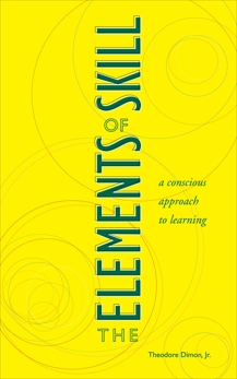 The Elements of Skill: A Conscious Approach to Learning, Dimon, Theodore