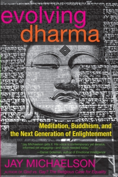 Evolving Dharma: Meditation, Buddhism, and the Next Generation of Enlightenment, Michaelson, Jay
