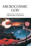 Microcosmic God: Volume II: The Complete Stories of Theodore Sturgeon, Sturgeon, Theodore