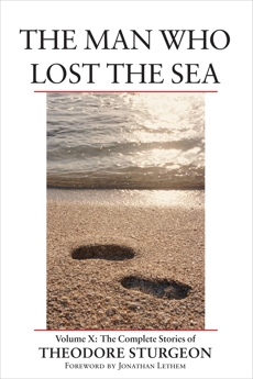 The Man Who Lost the Sea: Volume X: The Complete Stories of Theodore Sturgeon, Sturgeon, Theodore