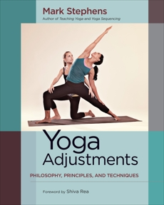 Yoga Adjustments: Philosophy, Principles, and Techniques, Stephens, Mark