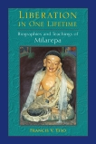 Liberation in One Lifetime: Biographies and Teachings of Milarepa, Tiso, Francis V.