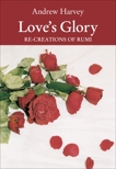 Love's Glory: Re-creations of Rumi, Rumi, Jalal ud-Din & Harvey, Andrew