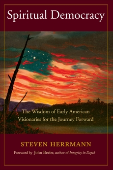 Spiritual Democracy: The Wisdom of Early American Visionaries for the Journey Forward, Herrmann, Steven B.