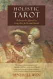 Holistic Tarot: An Integrative Approach to Using Tarot for Personal Growth, Wen, Benebell