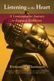 Listening to the Heart: A Contemplative Journey to Engaged Buddhism, Kittisaro & Thanissara