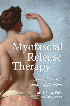 Myofascial Release Therapy: A Visual Guide to Clinical Applications, Pinto, Holly & Shea, Michael J.
