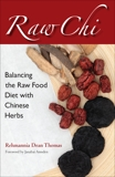 Raw Chi: Balancing the Raw Food Diet with Chinese Herbs, Thomas, Rehmannia Dean