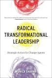 Radical Transformational Leadership: Strategic Action for Change Agents, Sharma, Monica