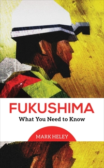 Fukushima: What You Need to Know, Heley, Mark