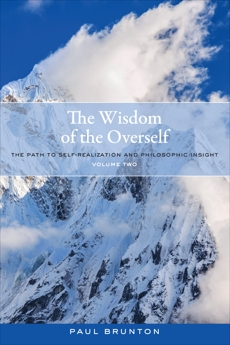 The Wisdom of the Overself: The Path to Self-Realization and Philosophic Insight, Volume 2, Brunton, Paul