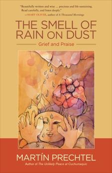 The Smell of Rain on Dust: Grief and Praise, Prechtel, Martín