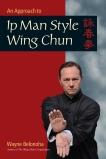 An Approach to Ip Man Style Wing Chun, Belonoha, Wayne