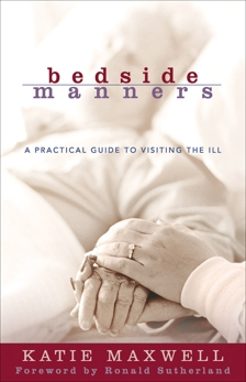Bedside Manners: A Practical Guide to Visiting the Ill, Maxwell, Katie