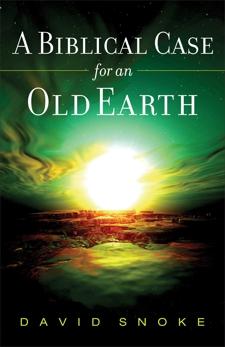A Biblical Case for an Old Earth, Snoke, David