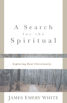 A Search for the Spiritual: Exploring Real Christianity, White, James Emery