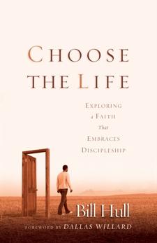 Choose the Life: Exploring a Faith that Embraces Discipleship, Hull, Bill