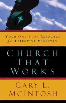 Church That Works: Your One-Stop Resource for Effective Ministry, McIntosh, Gary L.